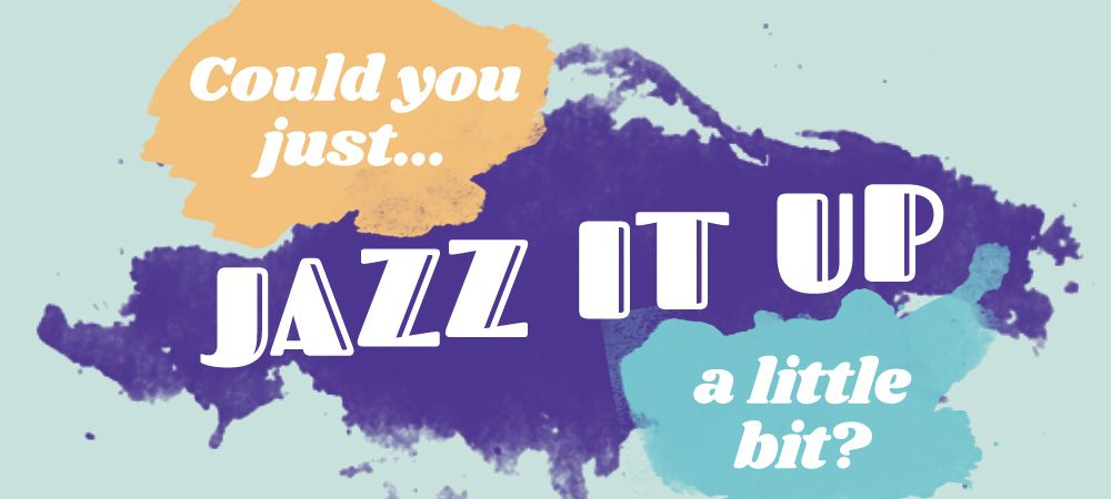 Graphic design problems – could you just 'jazz it up a bit?'